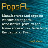PopsFL Manufactures and exports worldwide apparel, accessories, jewelry and home accessories, from Lima the capital of Peru.